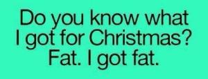 I got fat
