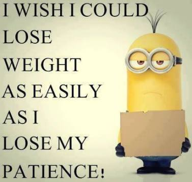 Lose weight lose patience